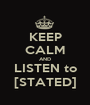KEEP CALM AND LISTEN to [STATED] - Personalised Poster A1 size