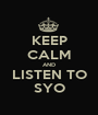 KEEP CALM AND LISTEN TO SYO - Personalised Poster A1 size