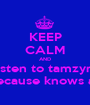 KEEP CALM AND listen to tamzyn  because knows all - Personalised Poster A1 size