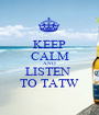 KEEP CALM AND LISTEN  TO TATW - Personalised Poster A1 size
