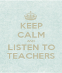 KEEP CALM AND LISTEN TO TEACHERS - Personalised Poster A1 size