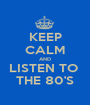 KEEP CALM AND LISTEN TO  THE 80'S - Personalised Poster A1 size