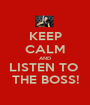 KEEP CALM AND LISTEN TO  THE BOSS! - Personalised Poster A1 size