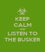 KEEP CALM AND LISTEN TO THE BUSKER - Personalised Poster A1 size