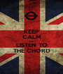 KEEP CALM AND LISTEN TO THE CHORD - Personalised Poster A1 size