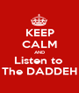 KEEP CALM AND Listen to  The DADDEH - Personalised Poster A1 size