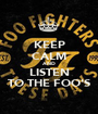 KEEP CALM AND LISTEN TO THE FOO'S - Personalised Poster A1 size