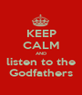 KEEP CALM AND listen to the Godfathers - Personalised Poster A1 size