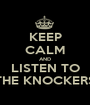 KEEP CALM AND LISTEN TO THE KNOCKERS - Personalised Poster A1 size