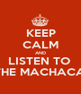 KEEP CALM AND LISTEN TO  THE MACHACA! - Personalised Poster A1 size