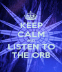 KEEP CALM AND LISTEN TO THE ORB - Personalised Poster A1 size