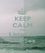 KEEP CALM AND Listen to The Sea - Personalised Poster A1 size