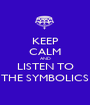 KEEP CALM AND LISTEN TO THE SYMBOLICS - Personalised Poster A1 size