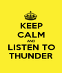 KEEP CALM AND LISTEN TO THUNDER - Personalised Poster A1 size