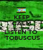 KEEP CALM AND LISTEN TO   TOBUSCUS - Personalised Poster A1 size