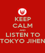 KEEP CALM AND LISTEN TO TOKYO JIHEN - Personalised Poster A1 size