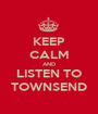 KEEP CALM AND LISTEN TO TOWNSEND - Personalised Poster A1 size