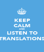KEEP CALM AND LISTEN TO TRANSLATIONS - Personalised Poster A1 size