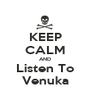 KEEP CALM AND Listen To Venuka - Personalised Poster A1 size