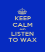 KEEP CALM AND LISTEN TO WAX - Personalised Poster A1 size