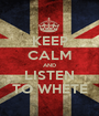 KEEP CALM AND LISTEN TO WHETE - Personalised Poster A1 size