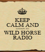 KEEP CALM AND LISTEN TO WILD HORSE RADIO - Personalised Poster A1 size