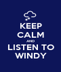 KEEP CALM AND LISTEN TO WINDY - Personalised Poster A1 size