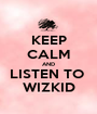 KEEP CALM AND LISTEN TO  WIZKID - Personalised Poster A1 size