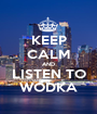 KEEP CALM AND LISTEN TO WODKA - Personalised Poster A1 size