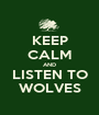 KEEP CALM AND LISTEN TO WOLVES - Personalised Poster A1 size