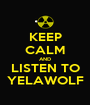 KEEP CALM AND LISTEN TO YELAWOLF - Personalised Poster A1 size