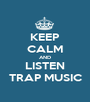 KEEP CALM AND LISTEN TRAP MUSIC - Personalised Poster A1 size