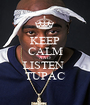 KEEP CALM AND LISTEN  TUPAC - Personalised Poster A1 size