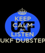 KEEP CALM AND LISTEN UKF DUBSTEP - Personalised Poster A1 size