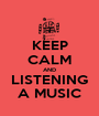 KEEP CALM AND LISTENING A MUSIC - Personalised Poster A1 size