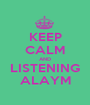 KEEP CALM AND LISTENING ALAYM - Personalised Poster A1 size