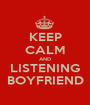 KEEP CALM AND LISTENING BOYFRIEND - Personalised Poster A1 size