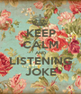 KEEP CALM AND LISTENING JOKE - Personalised Poster A1 size