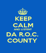 KEEP CALM AND LISTENT  DA R.O.C.  COUNTY  - Personalised Poster A1 size