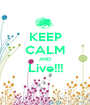 KEEP CALM AND Live!!!  - Personalised Poster A1 size