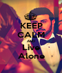 KEEP CALM AND Live Alone - Personalised Poster A1 size