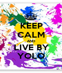 KEEP CALM AND LIVE BY YOLO - Personalised Poster A1 size