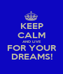 KEEP CALM AND LIVE FOR YOUR DREAMS! - Personalised Poster A1 size