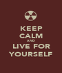 KEEP CALM AND LIVE FOR YOURSELF - Personalised Poster A1 size
