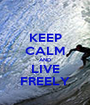 KEEP CALM AND LIVE FREELY - Personalised Poster A1 size