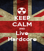 KEEP CALM AND Live Hardcore - Personalised Poster A1 size