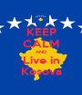 KEEP CALM AND Live in Kosova - Personalised Poster A1 size