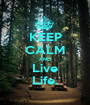 KEEP CALM AND Live Life. - Personalised Poster A1 size