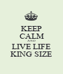 KEEP CALM AND LIVE LIFE KING SIZE - Personalised Poster A1 size