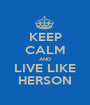 KEEP CALM AND LIVE LIKE HERSON - Personalised Poster A1 size